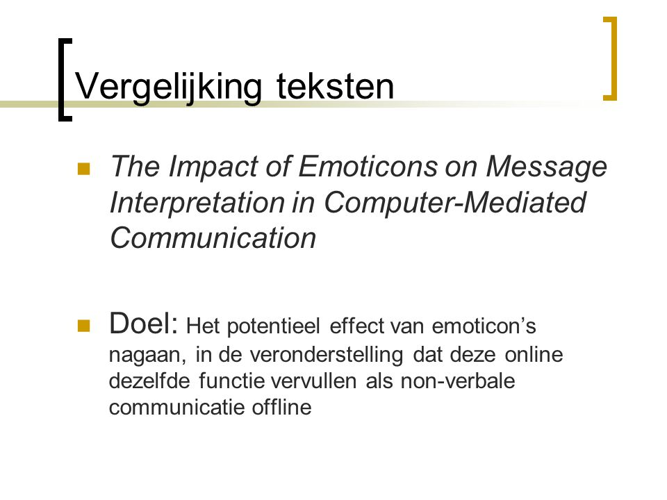 Vergelijking teksten The Impact of Emoticons on Message Interpretation in Computer-Mediated Communication.