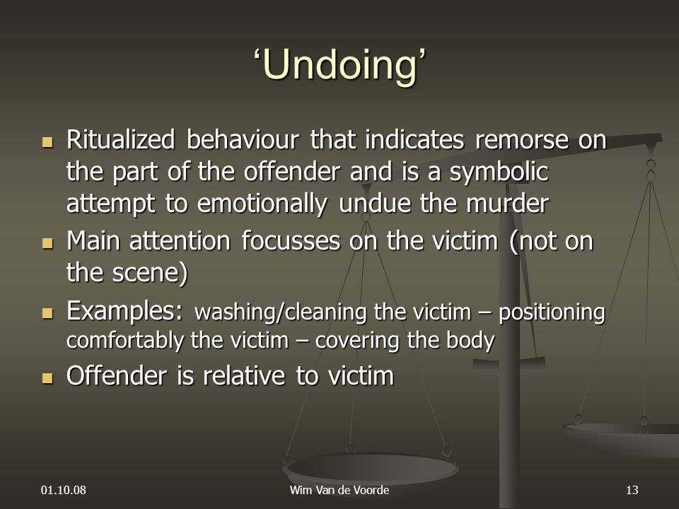 'Undoing' Ritualized behaviour that indicates remorse on the part of the offender and is a symbolic attempt to emotionally undue the murder.