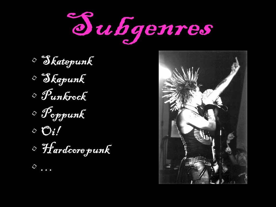 Subgenres Skatepunk Skapunk Punkrock Poppunk Oi! Hardcore punk …