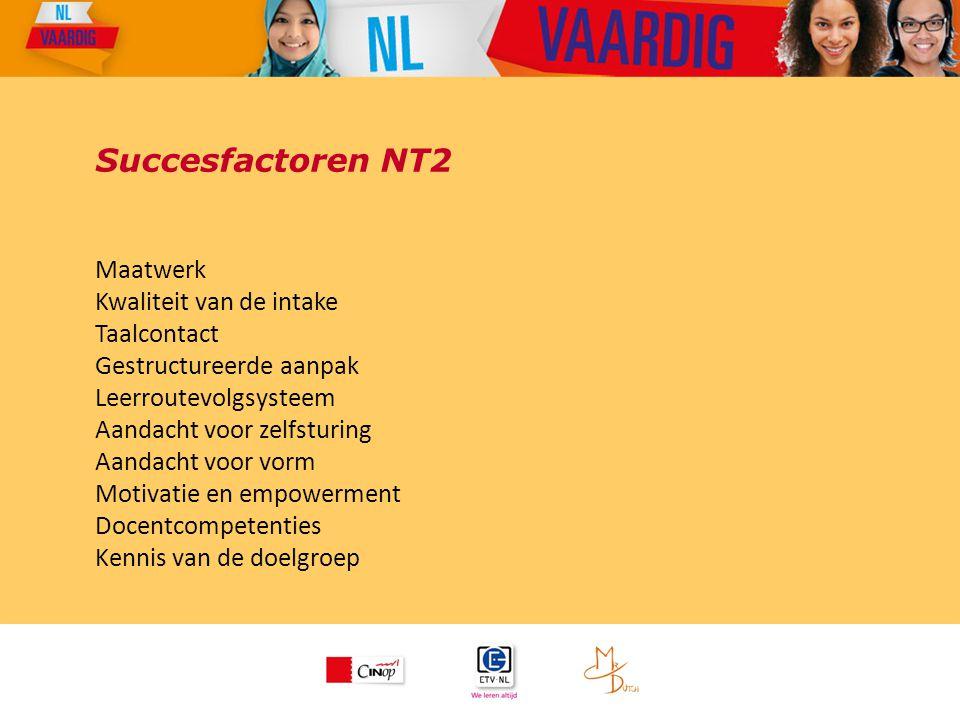 Succesfactoren NT2 Maatwerk Kwaliteit van de intake Taalcontact