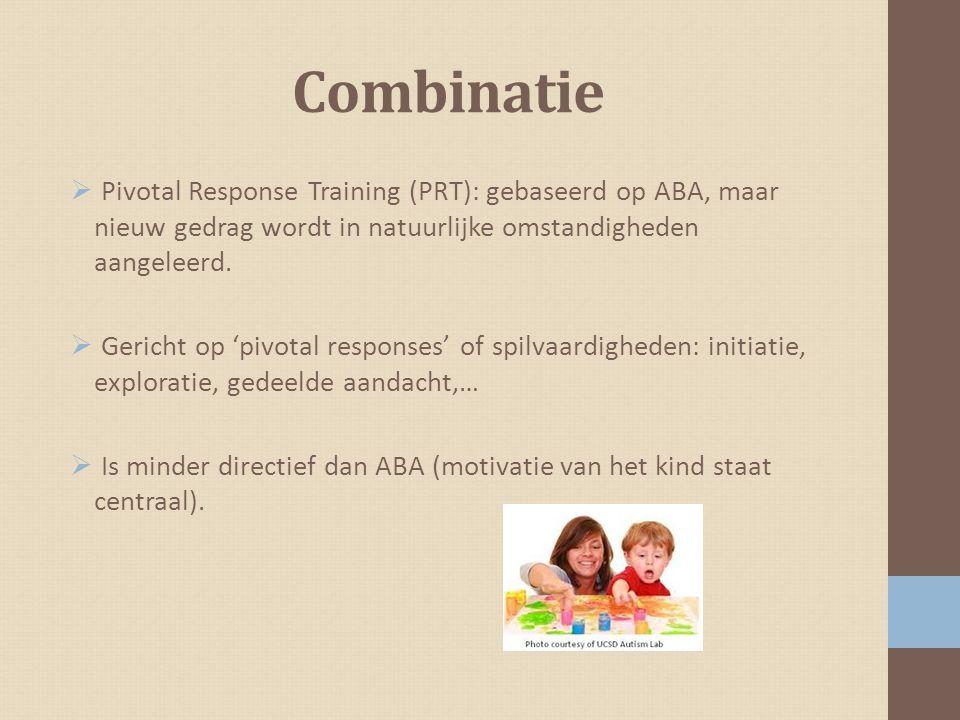 Combinatie Pivotal Response Training (PRT): gebaseerd op ABA, maar nieuw gedrag wordt in natuurlijke omstandigheden aangeleerd.