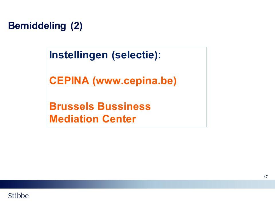 Bemiddeling (2) Instellingen (selectie): CEPINA (www.cepina.be) Brussels Bussiness Mediation Center