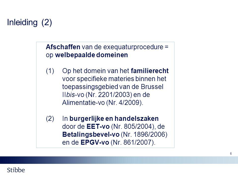 Inleiding (2) Afschaffen van de exequaturprocedure = op welbepaalde domeinen.