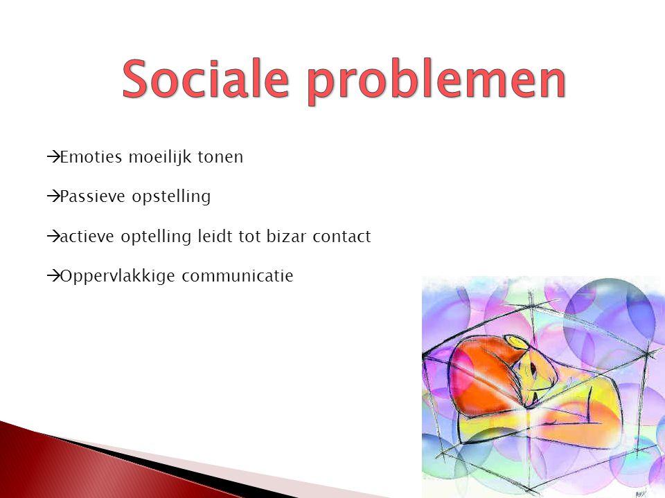 Sociale problemen Emoties moeilijk tonen Passieve opstelling