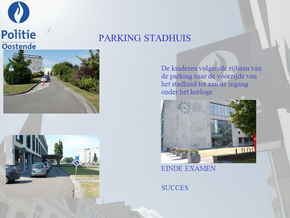 PARKING STADHUIS De kinderen volgen de rijbaan van de parking naar de voorzijde van het stadhuid tot aan de ingang onder het horloge.