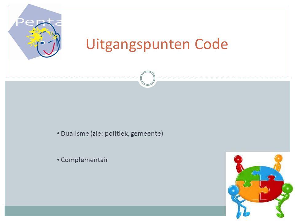 Uitgangspunten Code Dualisme (zie: politiek, gemeente) Complementair