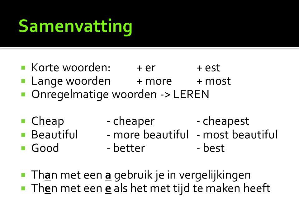 Samenvatting Korte woorden: + er + est Lange woorden + more + most