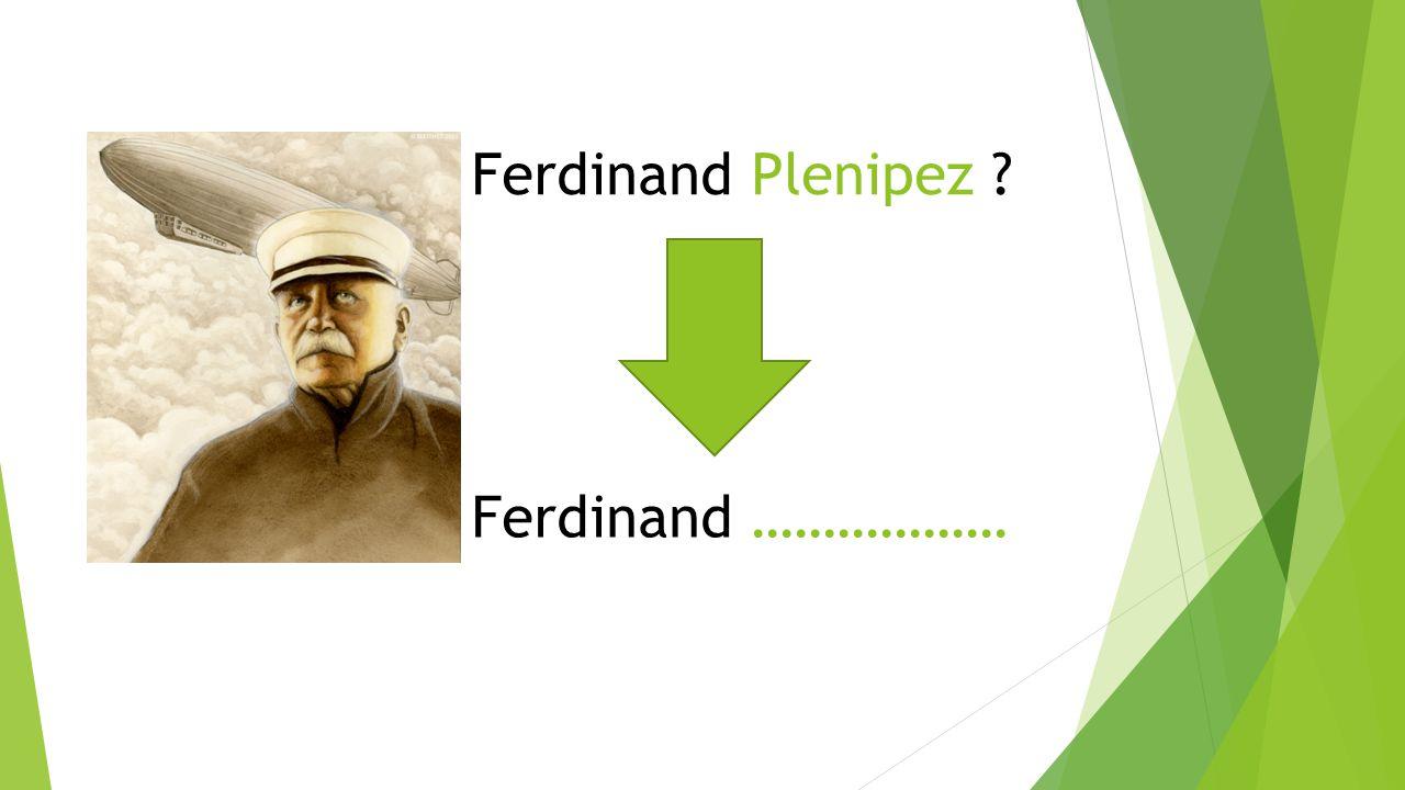 Ferdinand Plenipez Ferdinand ………………
