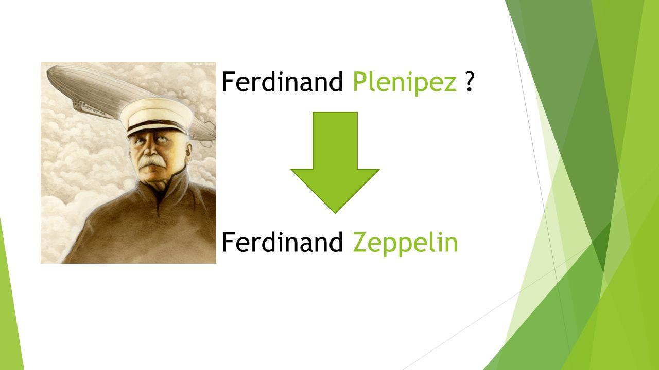 Ferdinand Plenipez Ferdinand Zeppelin