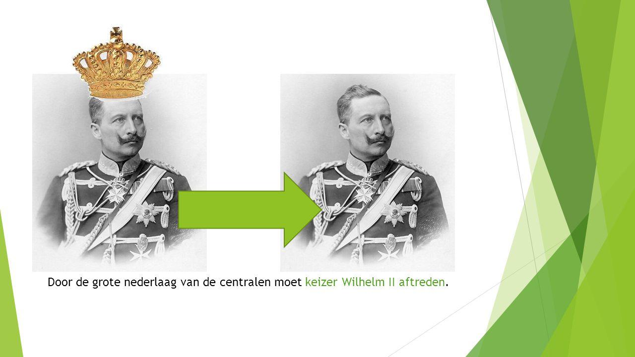Door de grote nederlaag van de centralen moet keizer Wilhelm II aftreden.