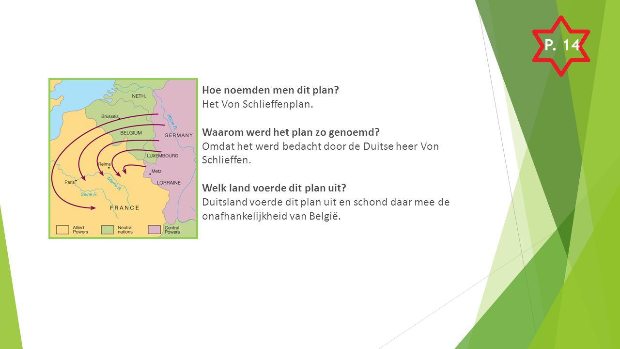 P. 14 Hoe noemden men dit plan Het Von Schlieffenplan.