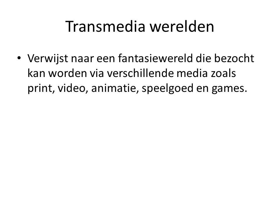 Transmedia werelden Verwijst naar een fantasiewereld die bezocht kan worden via verschillende media zoals print, video, animatie, speelgoed en games.