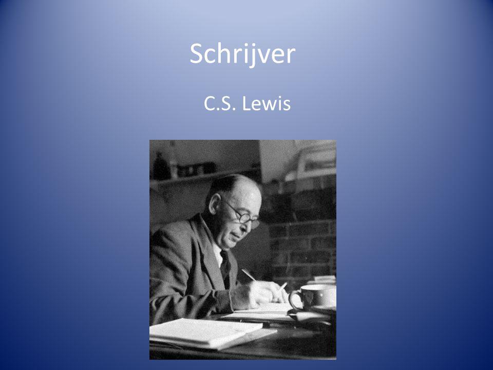 Schrijver C.S. Lewis Engelse schrijver Leefde van 1898-1963