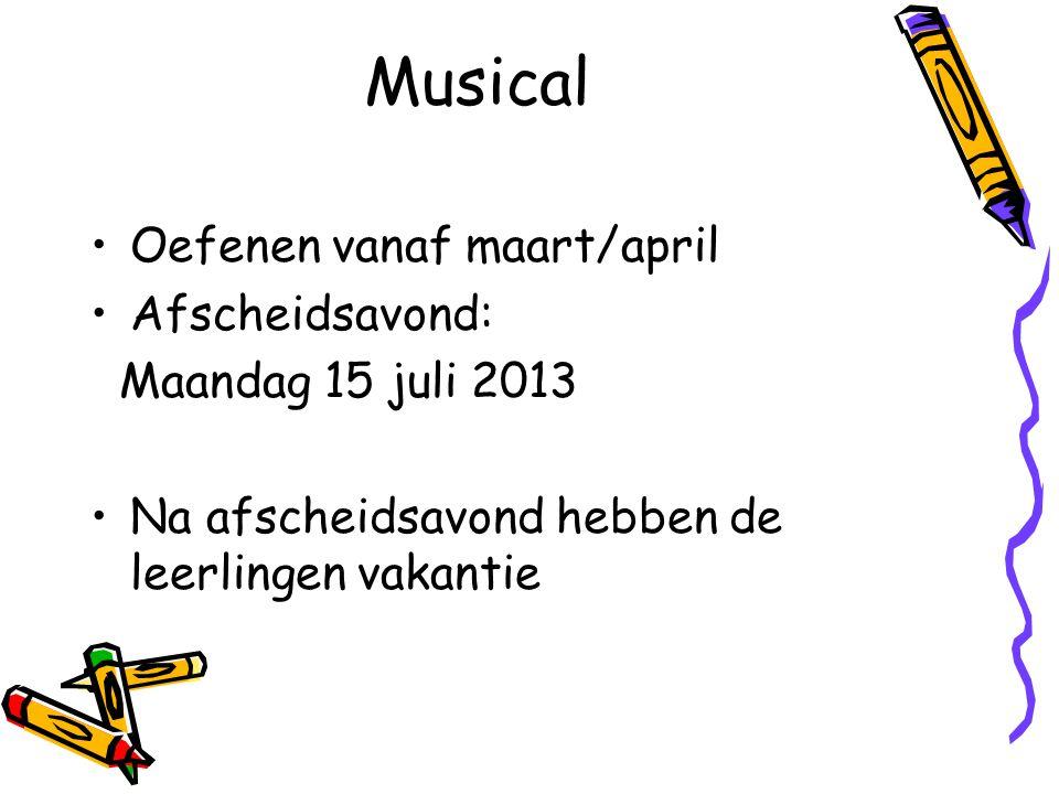Musical Oefenen vanaf maart/april Afscheidsavond: Maandag 15 juli 2013