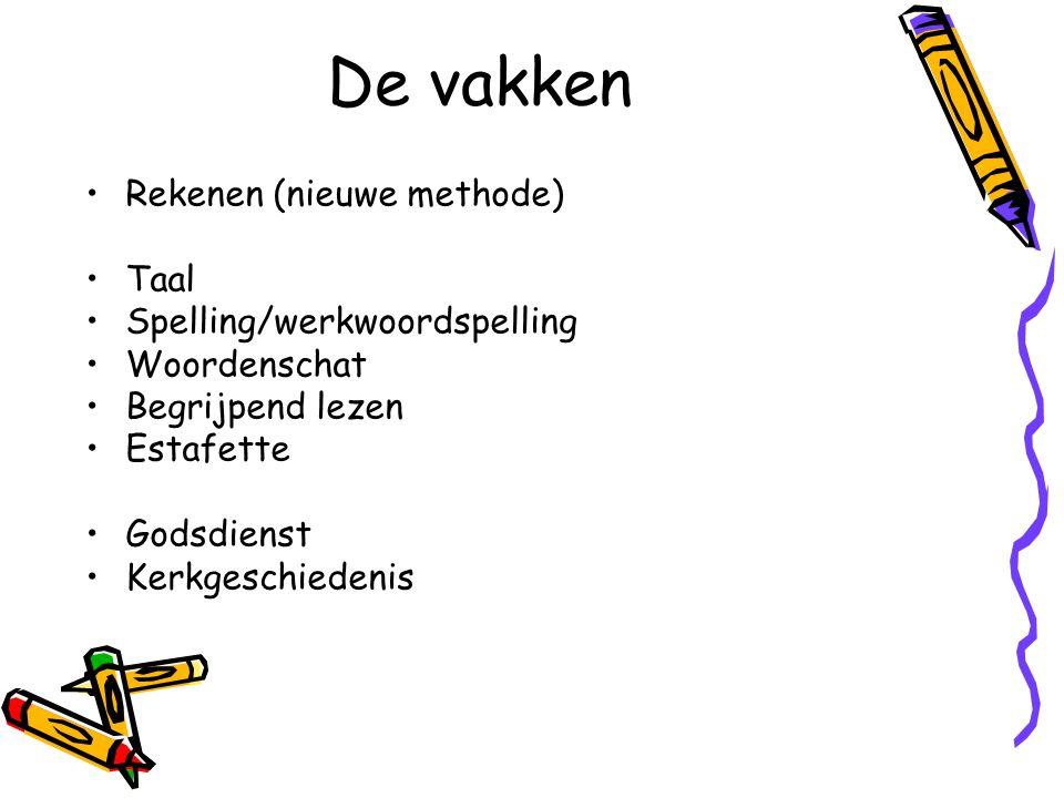 De vakken Rekenen (nieuwe methode) Taal Spelling/werkwoordspelling
