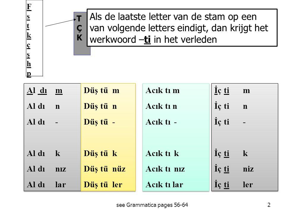 F s t k ç ş h p Als de laatste letter van de stam op een van volgende letters eindigt, dan krijgt het werkwoord –ti in het verleden.