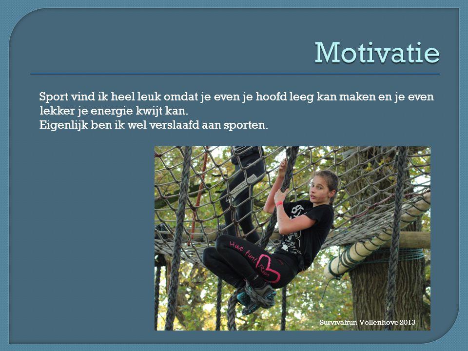 Motivatie Sport vind ik heel leuk omdat je even je hoofd leeg kan maken en je even lekker je energie kwijt kan.