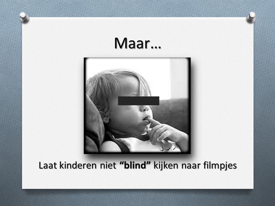 Maar… Laat kinderen niet blind kijken naar filmpjes