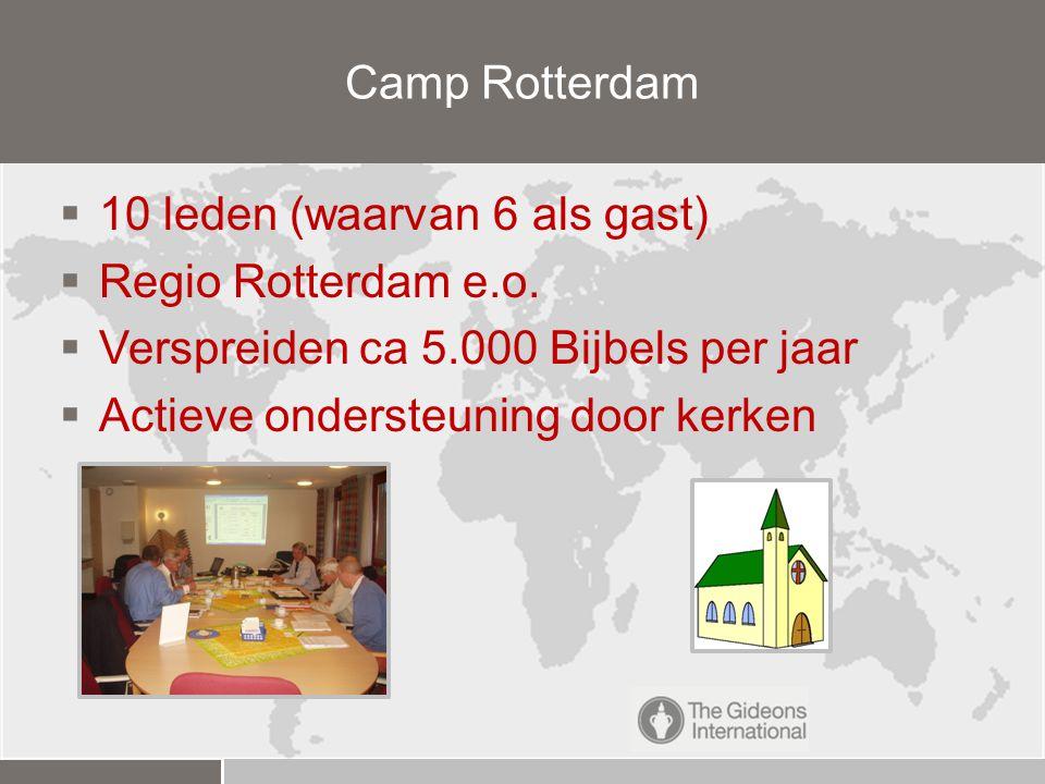 Camp Rotterdam 10 leden (waarvan 6 als gast) Regio Rotterdam e.o. Verspreiden ca 5.000 Bijbels per jaar.