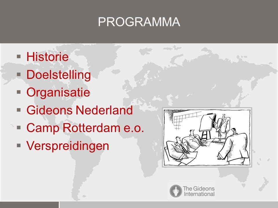 PROGRAMMA Historie Doelstelling Organisatie Gideons Nederland Camp Rotterdam e.o. Verspreidingen