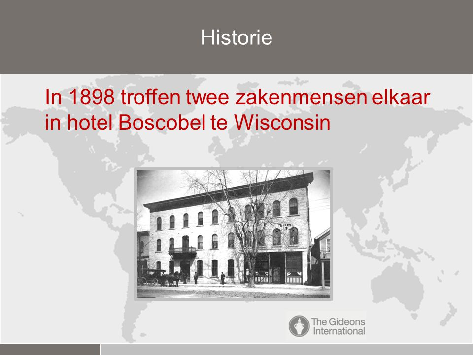 Historie In 1898 troffen twee zakenmensen elkaar in hotel Boscobel te Wisconsin