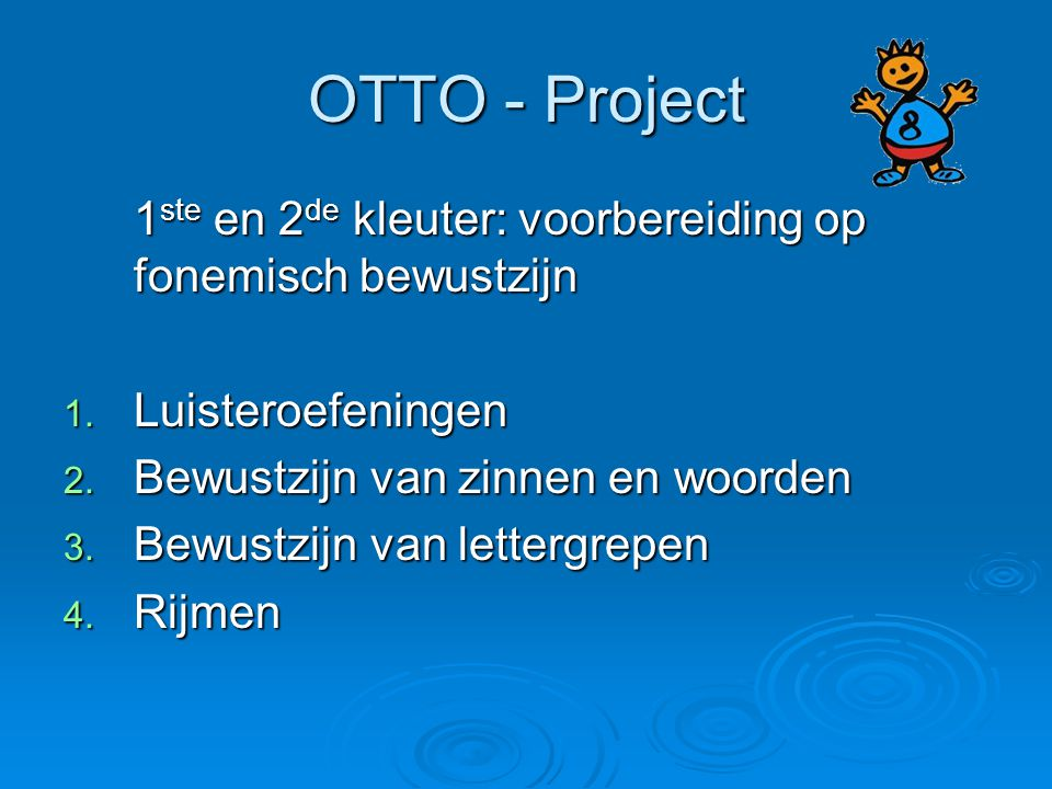 OTTO - Project 1ste en 2de kleuter: voorbereiding op fonemisch bewustzijn. Luisteroefeningen. Bewustzijn van zinnen en woorden.