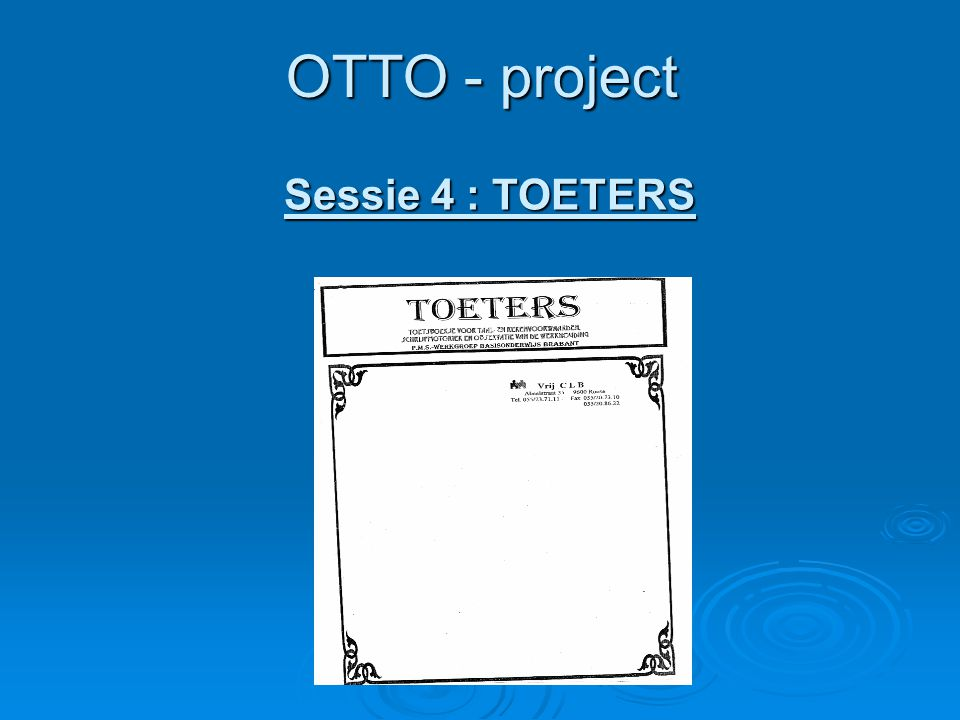 OTTO - project Sessie 4 : TOETERS