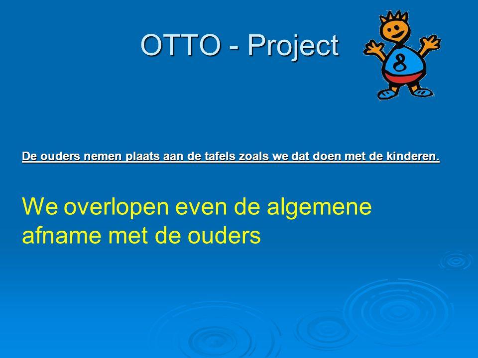 OTTO - Project We overlopen even de algemene afname met de ouders