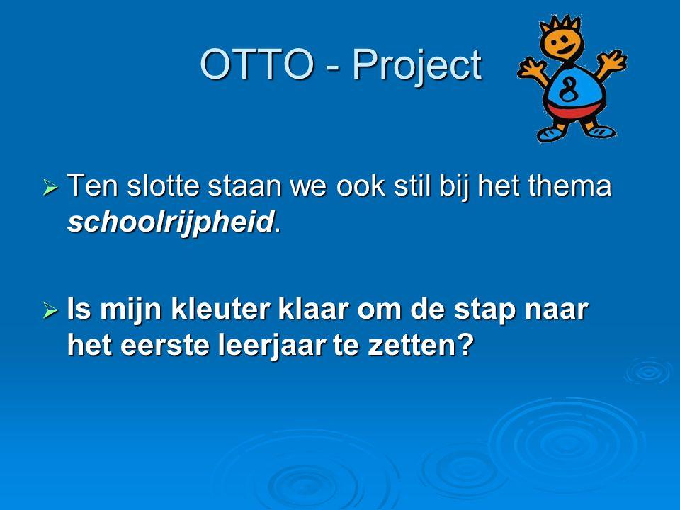 OTTO - Project Ten slotte staan we ook stil bij het thema schoolrijpheid.