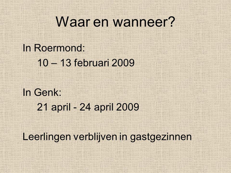Waar en wanneer In Roermond: 10 – 13 februari 2009 In Genk: