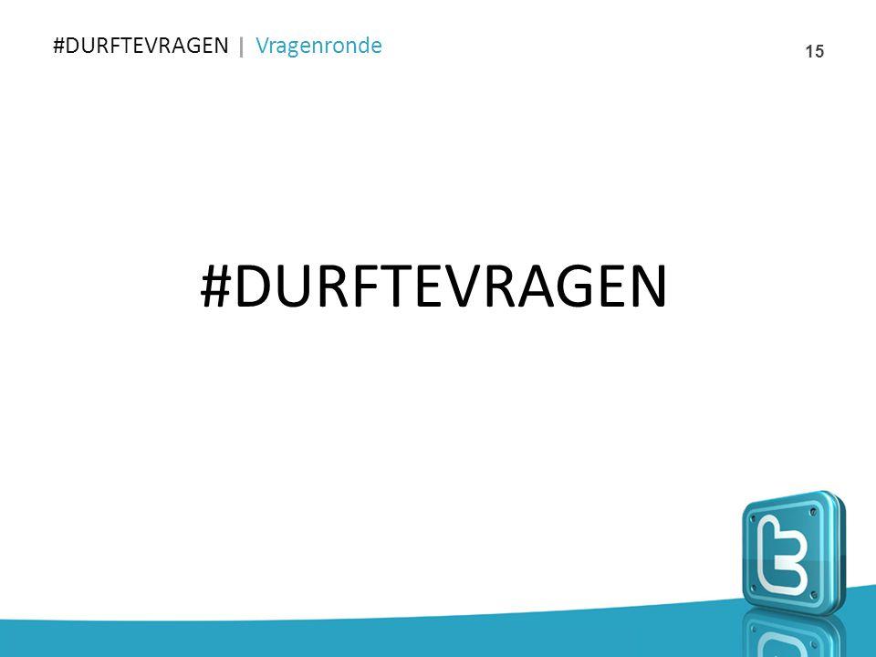 #DURFTEVRAGEN Vragenronde