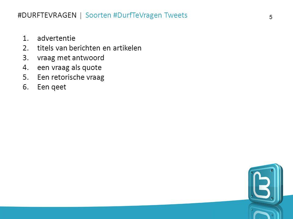 #DURFTEVRAGEN Soorten #DurfTeVragen Tweets