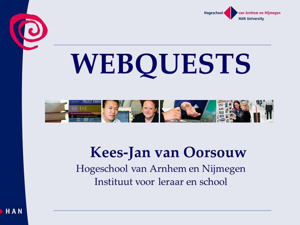 WEBQUESTS Kees-Jan van Oorsouw Hogeschool van Arnhem en Nijmegen