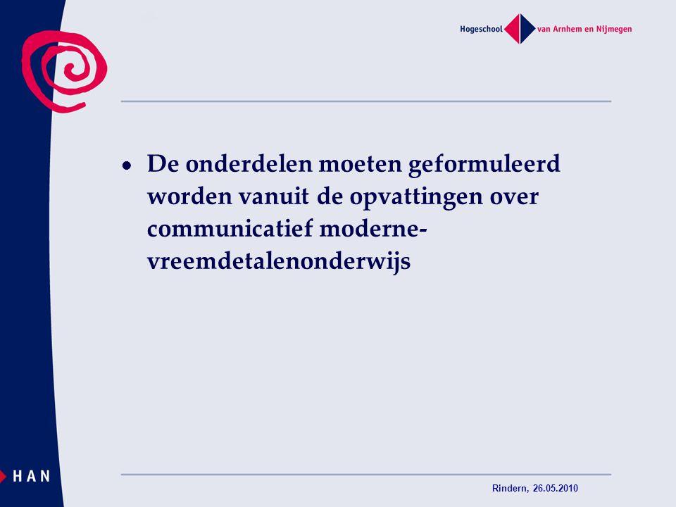 De onderdelen moeten geformuleerd worden vanuit de opvattingen over communicatief moderne-vreemdetalenonderwijs