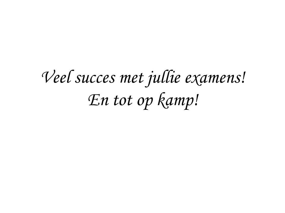 Veel succes met jullie examens! En tot op kamp!