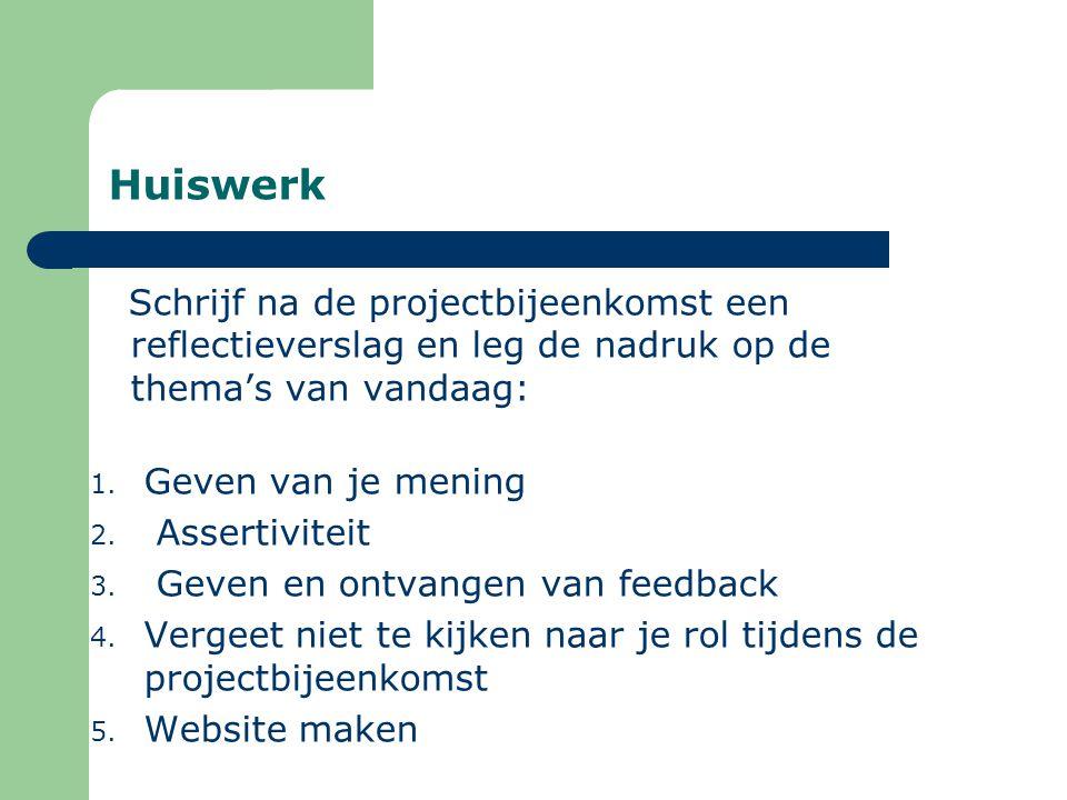 Huiswerk Schrijf na de projectbijeenkomst een reflectieverslag en leg de nadruk op de thema's van vandaag: