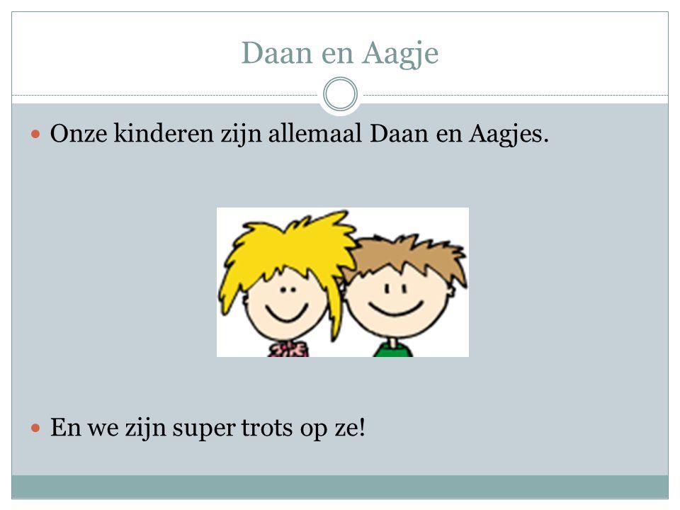 Daan en Aagje Onze kinderen zijn allemaal Daan en Aagjes.