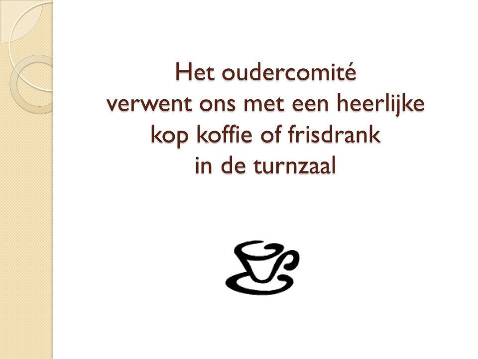 Het oudercomité verwent ons met een heerlijke kop koffie of frisdrank in de turnzaal