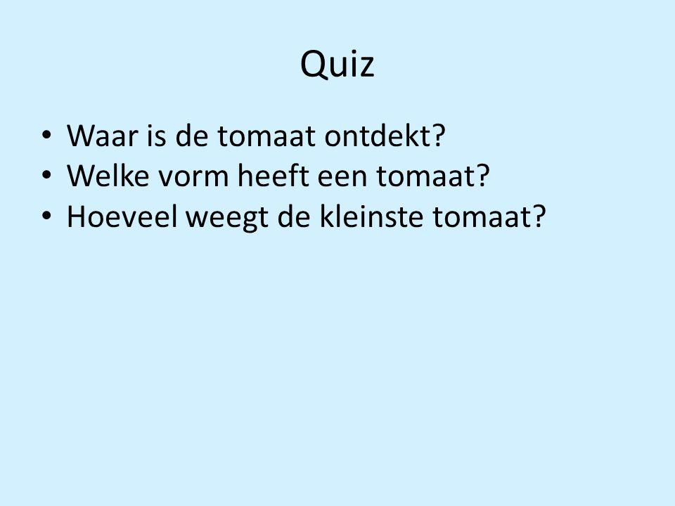 Quiz Waar is de tomaat ontdekt Welke vorm heeft een tomaat