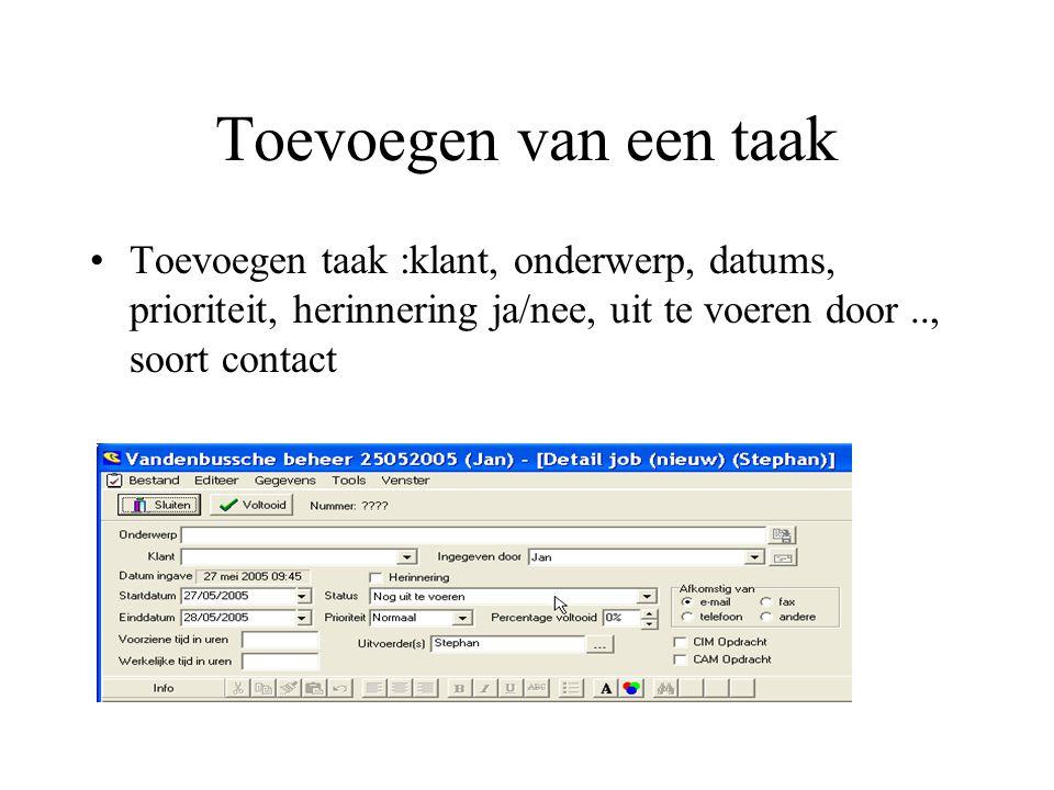 Toevoegen van een taak Toevoegen taak :klant, onderwerp, datums, prioriteit, herinnering ja/nee, uit te voeren door .., soort contact.