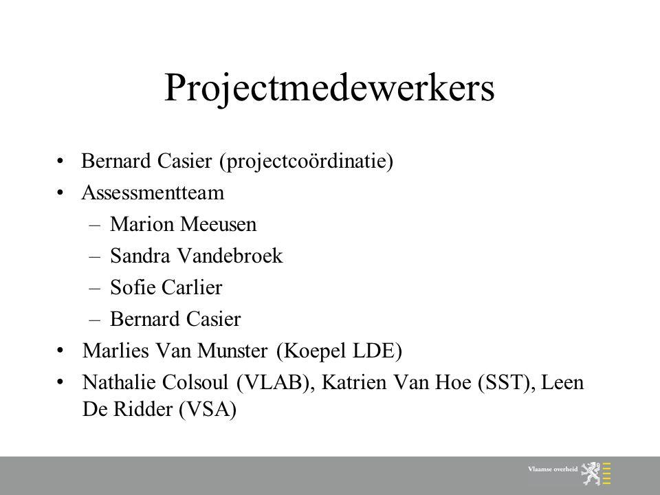 Projectmedewerkers Bernard Casier (projectcoördinatie) Assessmentteam