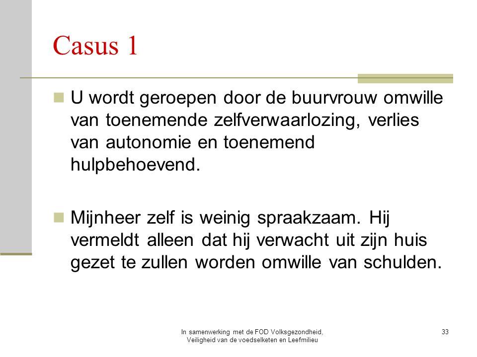Casus 1 U wordt geroepen door de buurvrouw omwille van toenemende zelfverwaarlozing, verlies van autonomie en toenemend hulpbehoevend.