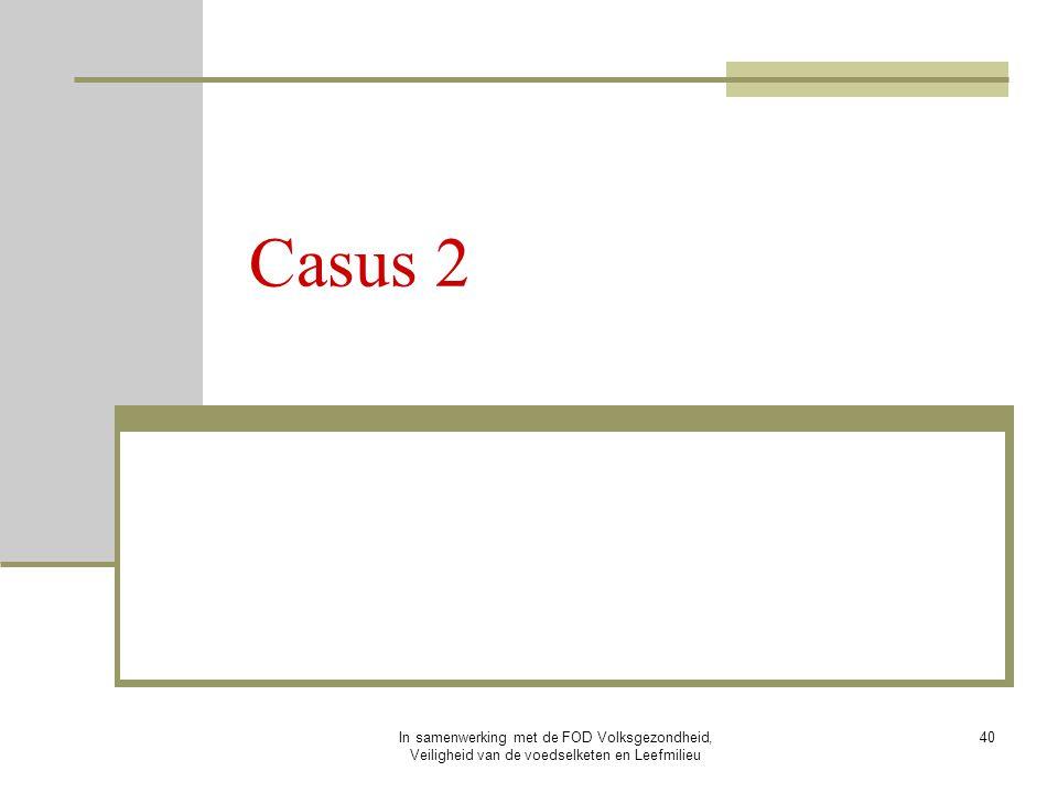 Casus 2 In samenwerking met de FOD Volksgezondheid, Veiligheid van de voedselketen en Leefmilieu