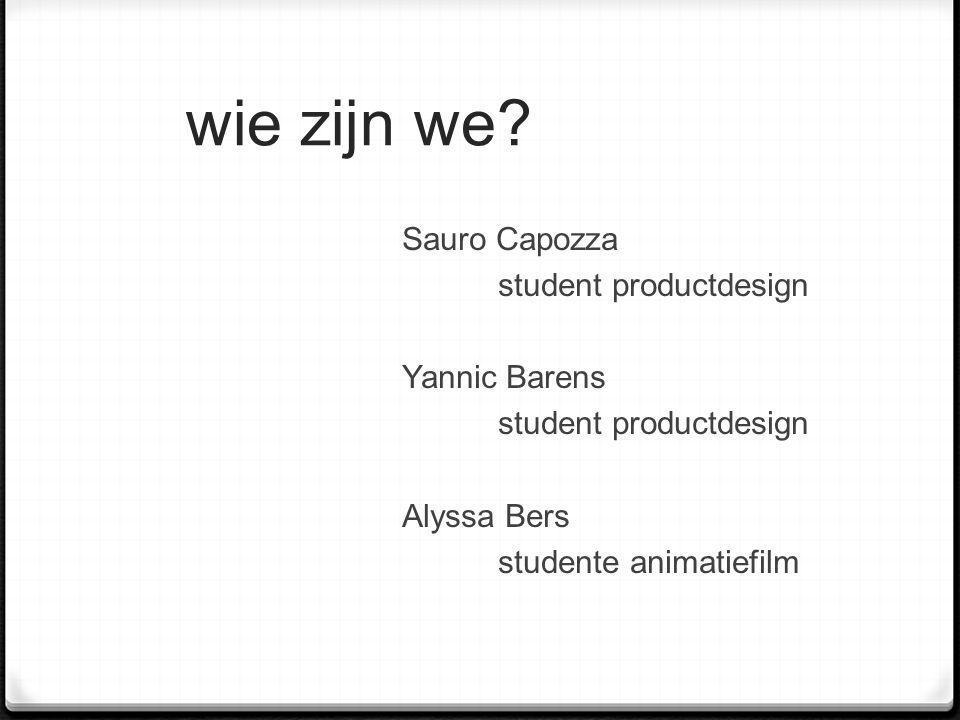wie zijn we Sauro Capozza student productdesign Yannic Barens Alyssa Bers studente animatiefilm