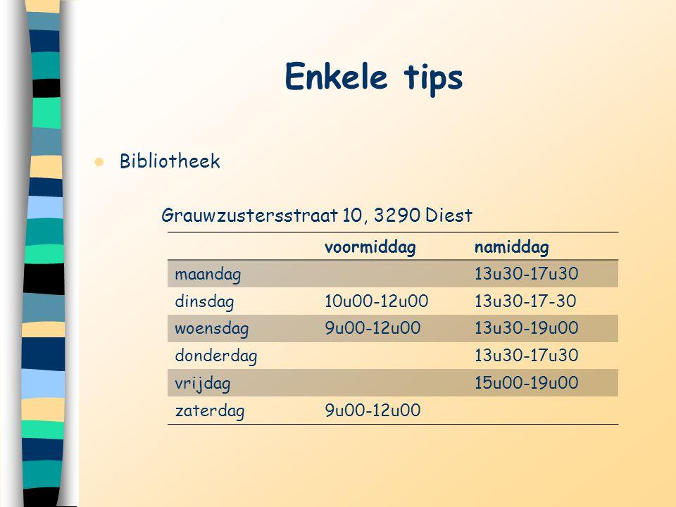 Enkele tips Bibliotheek Grauwzustersstraat 10, 3290 Diest voormiddag