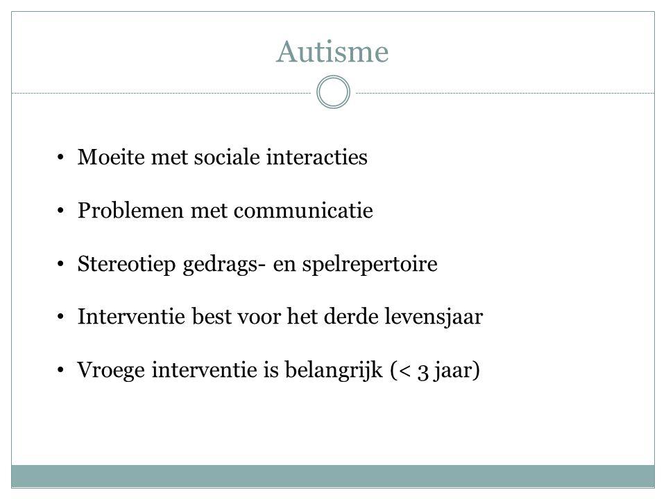 Autisme Moeite met sociale interacties Problemen met communicatie