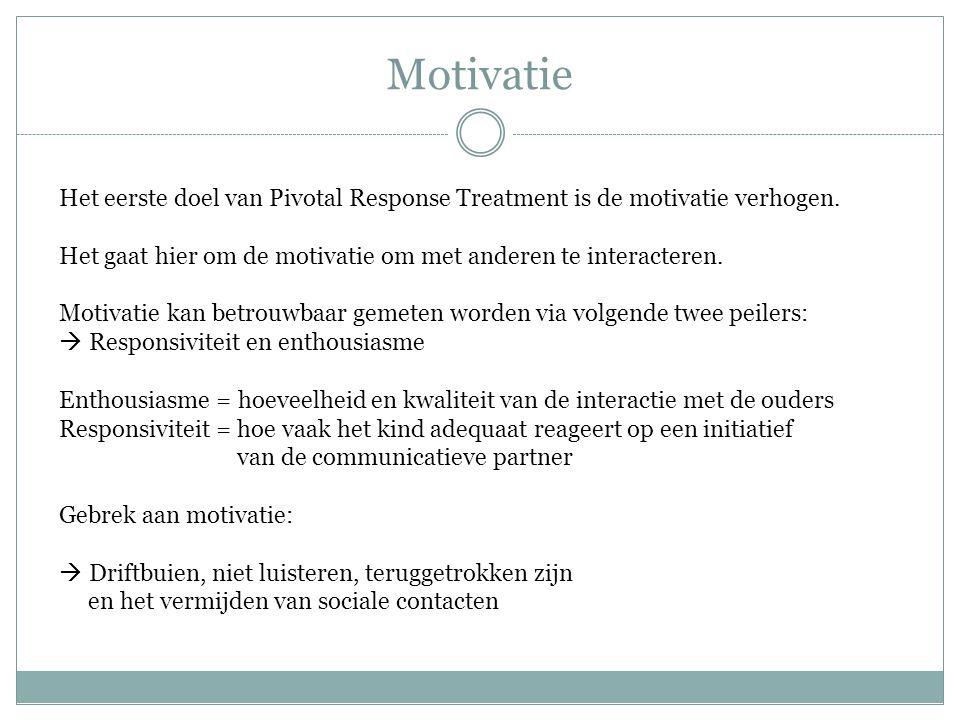 Motivatie Het eerste doel van Pivotal Response Treatment is de motivatie verhogen. Het gaat hier om de motivatie om met anderen te interacteren.