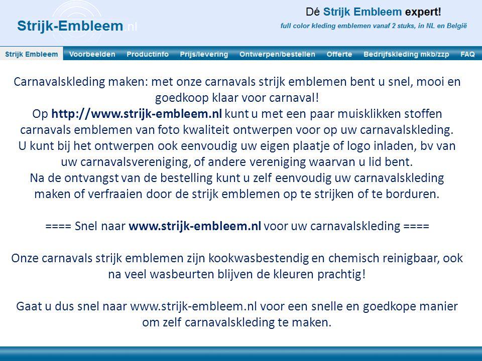 ==== Snel naar www.strijk-embleem.nl voor uw carnavalskleding ====