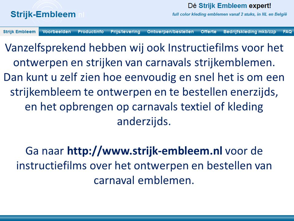 Vanzelfsprekend hebben wij ook Instructiefilms voor het ontwerpen en strijken van carnavals strijkemblemen.