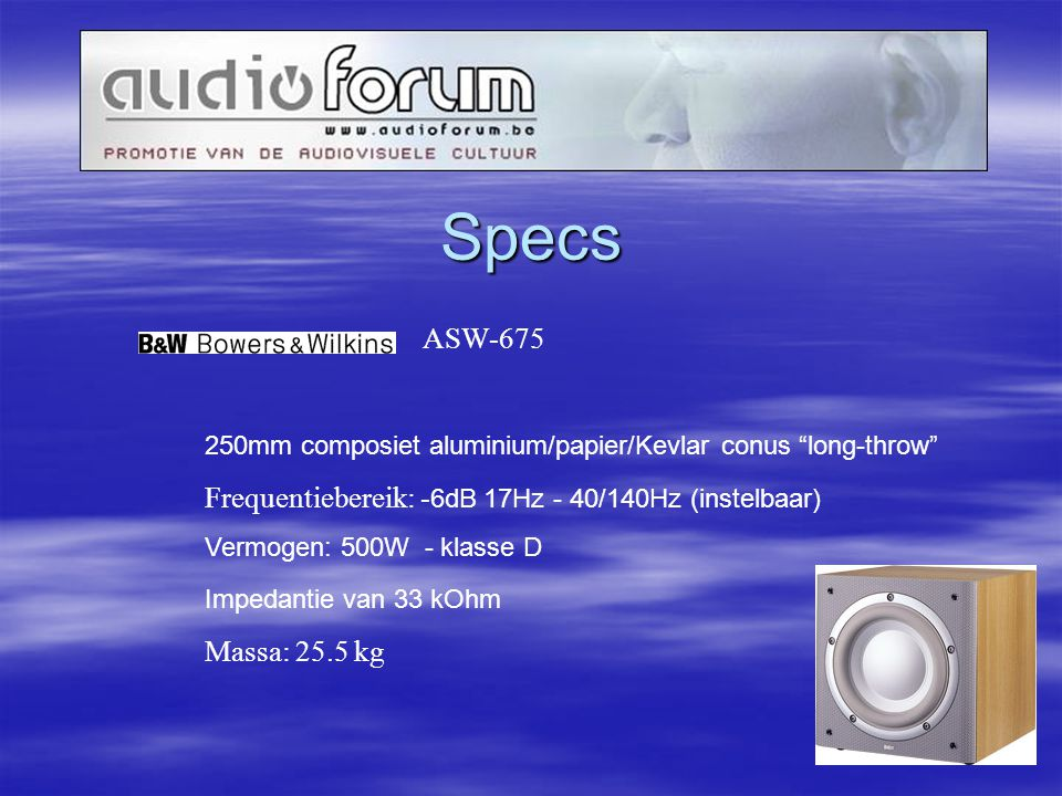 Specs ASW-675. 250mm composiet aluminium/papier/Kevlar conus long-throw Frequentiebereik: -6dB 17Hz - 40/140Hz (instelbaar)